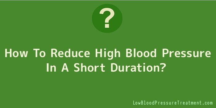 How To Reduce High Blood Pressure In A Short Duration